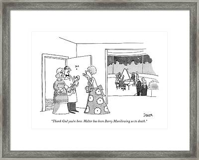 Thank God You're Here. Walter Has Been Barry Framed Print