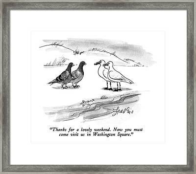 Thanks For A Lovely Weekend.  Now You Must Come Framed Print