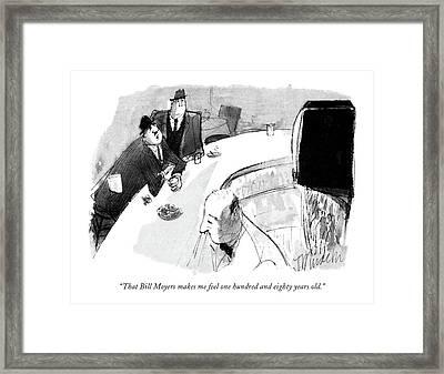 That Bill Moyers Makes Me Feel One Hundred Framed Print