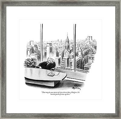 That May Be Your Point Of View Framed Print by Ed Fisher