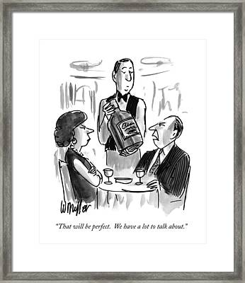 That Will Be Perfect.  We Have A Lot To Talk Framed Print