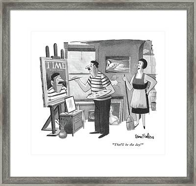 That'll Be The Day! Framed Print by Dana Fradon