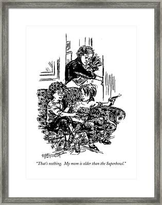 That's Nothing.  My Mom Is Older Than Framed Print