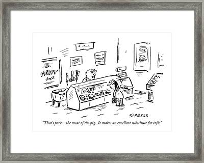 That's Pork - The Meat Of The Pig.  It Makes An Framed Print by David Sipress