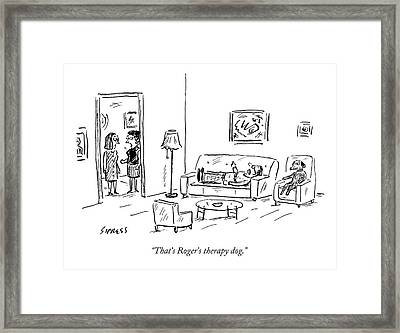 That's Roger's Therapy Dog Framed Print by David Sipress