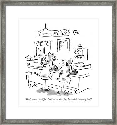 That's Where We Differ.  You'd Eat Cat Food Framed Print