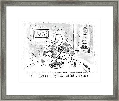 The Birth Of A Vegetarian: Framed Print by Robert Mankoff