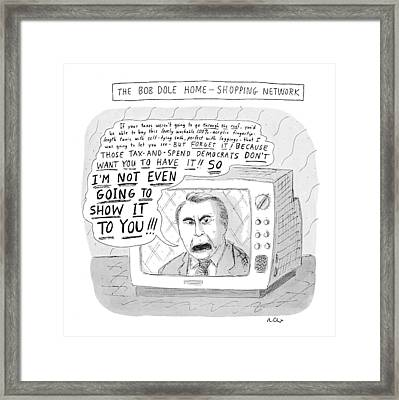 The Bob Dole Home-shopping Network Framed Print by Roz Chast