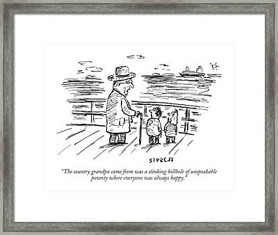 The Country Grandpa Came From Was A Stinking Framed Print by David Sipress