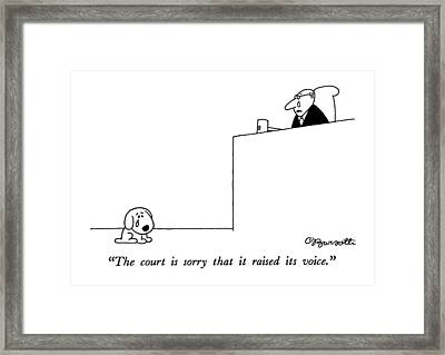The Court Is Sorry That It Raised Its Voice Framed Print by Charles Barsotti