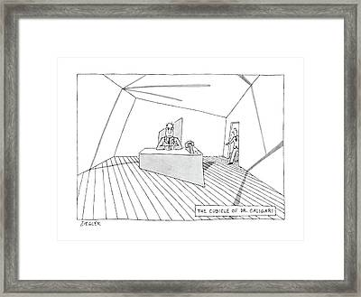 The Cubicle Of Dr. Caligari Framed Print by Jack Ziegler