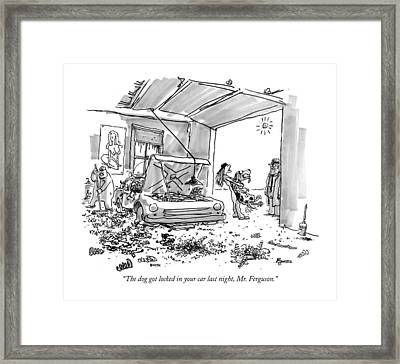 The Dog Got Locked In Your Car Last Night Framed Print
