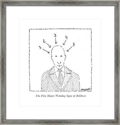 The Five Major Warning Signs Of Baldness Framed Print by Robert Mankoff