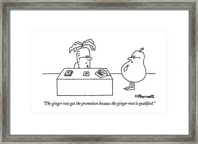 The Ginger Root Got The Promotion Because Framed Print