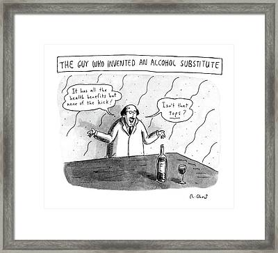 The Guy Who Invented An Alcohol Substitute Framed Print by Roz Chast