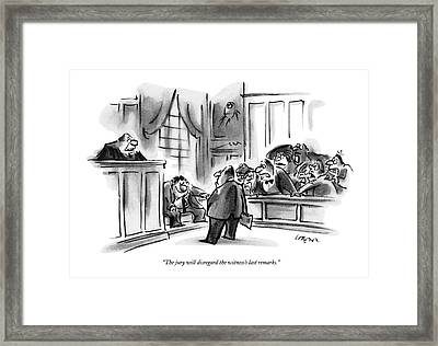 The Jury Will Disregard The Witness's Last Framed Print by Lee Lorenz
