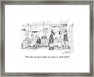 The Kids Are Grown Before You Know Framed Print