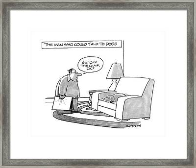 The Man Who Could Talk To Dogs Framed Print