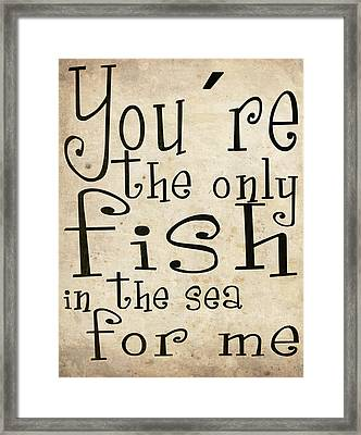 The Only Fish In The Sea For Me Framed Print