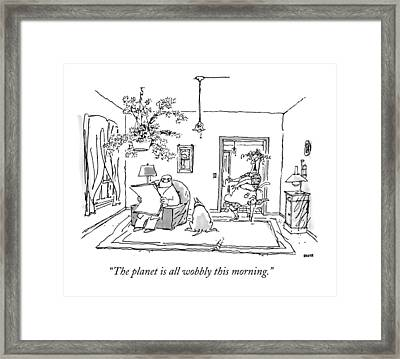 The Planet Is All Wobbly This Morning Framed Print