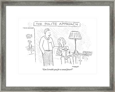 The Polite Approach Can I Trouble Framed Print by Robert Mankoff