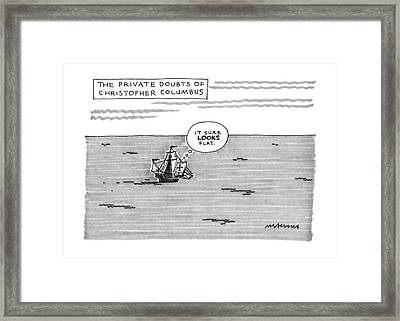The Private Doubts Of Christopher Columbus Framed Print by Mick Stevens
