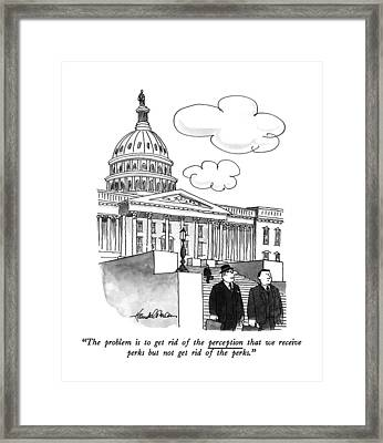 The Problem Is To Get Rid Of The Perception That Framed Print by J.B. Handelsman
