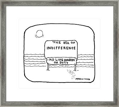 The Sea Of Indifference No Lifeguards On Duty Framed Print by Richard McCallister