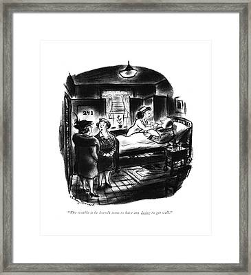 The Trouble Is He Doesn't Seem To Have Any Desire Framed Print