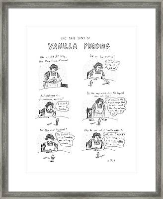 The True Story Of Vanilla Pudding Framed Print by Roz Chast