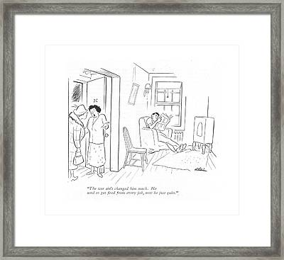 The War Ain't Changed Him Much. He Used To Get Framed Print