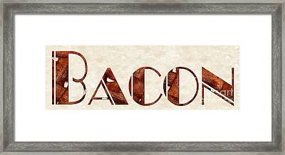 The Word Is Bacon Framed Print by Andee Design