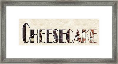 The Word Is Cheesecake Framed Print by Andee Design