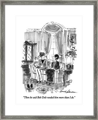 Then He Said Bob Dole Needed Him More Than I Do Framed Print