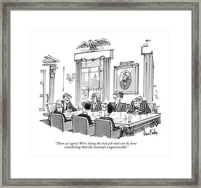 Then We Agree! We're Doing The Best Job That Framed Print by Dana Fradon