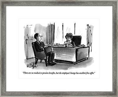 There Are No Medical Or Pension Benefits Framed Print