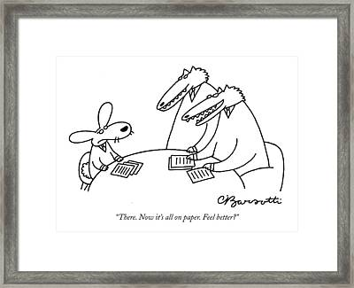 There. Now It's All On Paper. Feel Better? Framed Print by Charles Barsotti