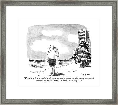 There's A Less Crowded And More Attractive Beach Framed Print by James Stevenson