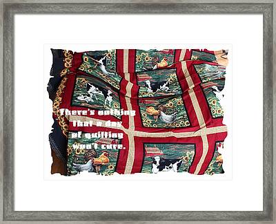 There's Nothing That A Day Of Quilting Won't Cure Framed Print