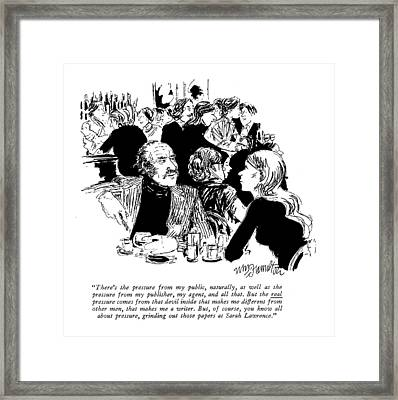 There's The Pressure From My Public Framed Print