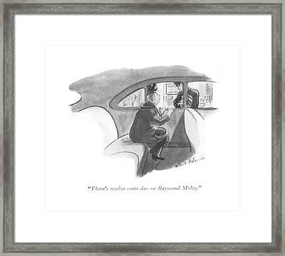 There's Twelve Cents Due On Raymond Moley Framed Print
