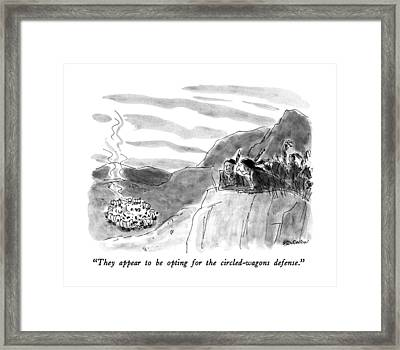They Appear To Be Opting For The Circled-wagons Framed Print by James Stevenson