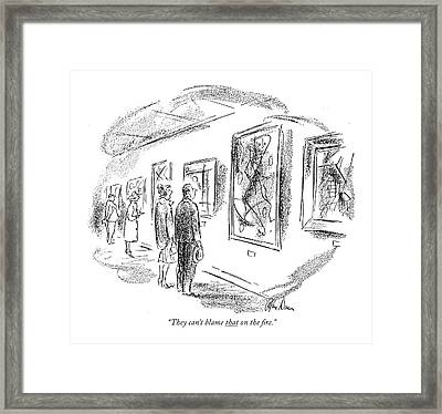 They Can't Blame That On The ?re Framed Print by Alan Dunn