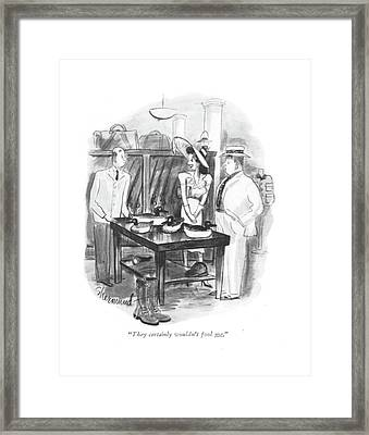 They Certainly Wouldn't Fool Me Framed Print