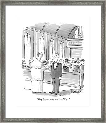 They Decided On Separate Weddings Framed Print