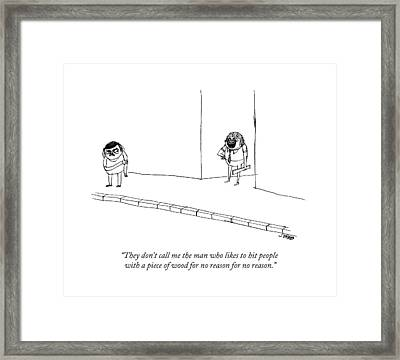 They Don't Call Me The Man Who Likes To Hit Framed Print by Edward Steed