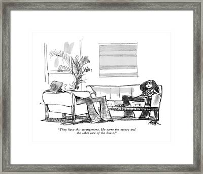 They Have This Arrangement. He Earns The Money Framed Print