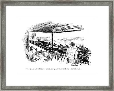 They Say It's All Right - One's European Arms Aid Framed Print by Alan Dunn
