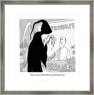They Weren't Wilted Before You Picked Them Up! Framed Print