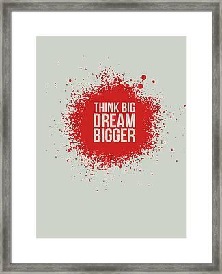 Think Big Dream Bigger 1 Framed Print by Naxart Studio